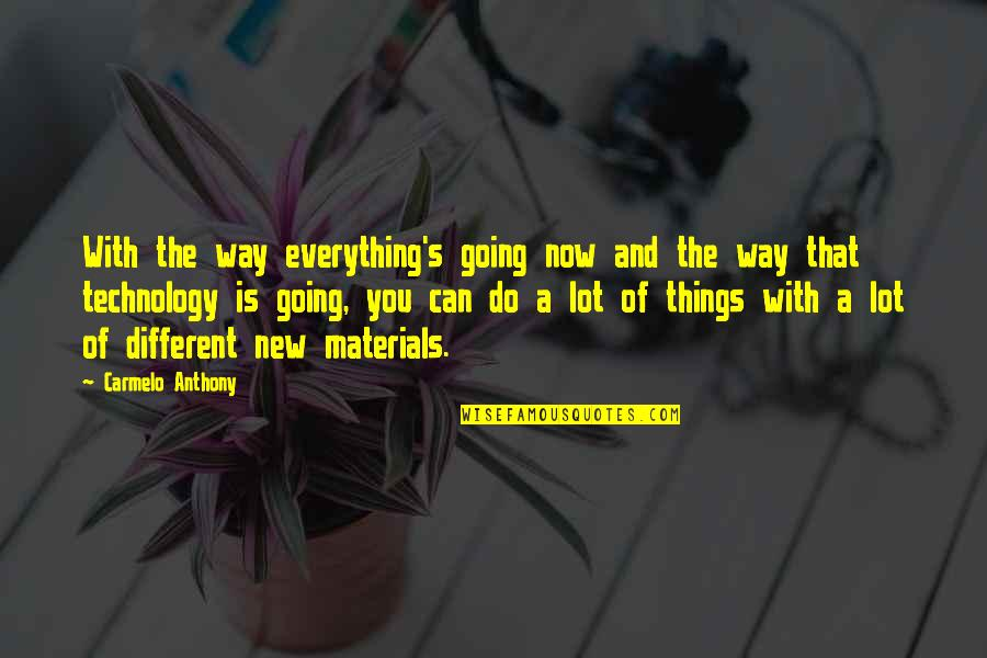 Going's Quotes By Carmelo Anthony: With the way everything's going now and the