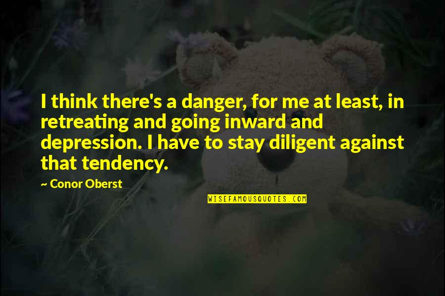 Going's Quotes By Conor Oberst: I think there's a danger, for me at