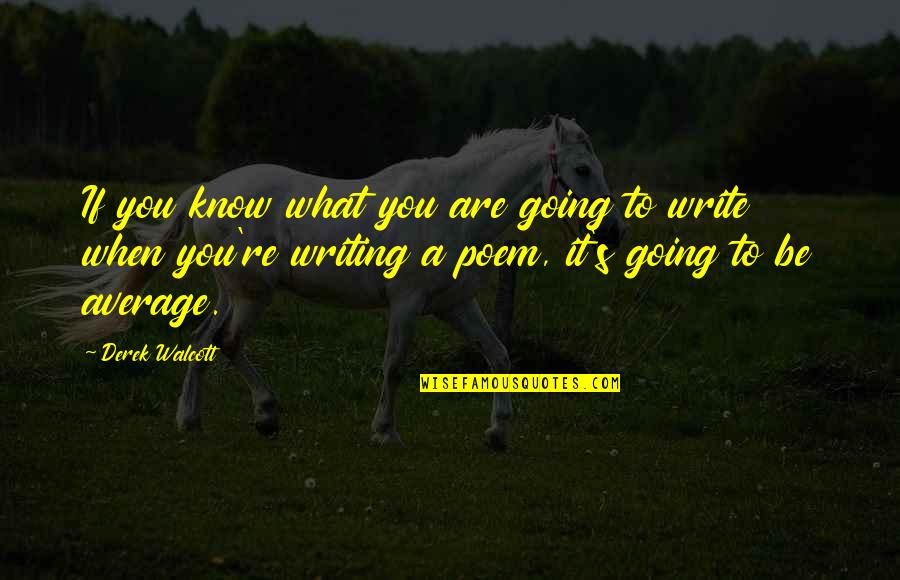 Going's Quotes By Derek Walcott: If you know what you are going to