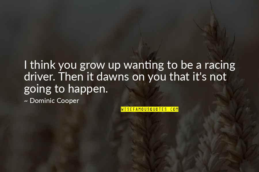 Going's Quotes By Dominic Cooper: I think you grow up wanting to be