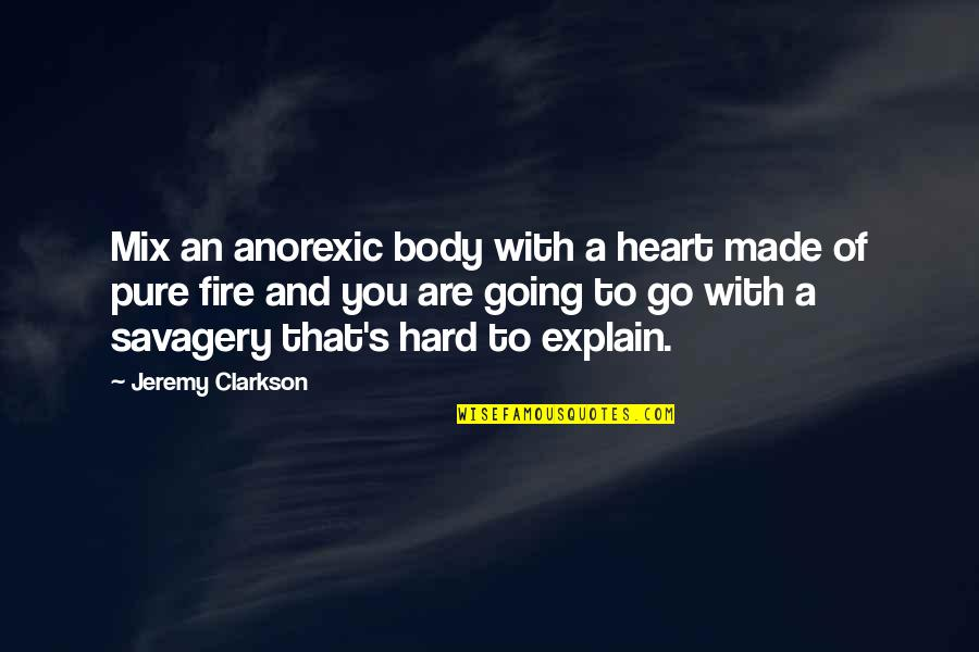 Going's Quotes By Jeremy Clarkson: Mix an anorexic body with a heart made