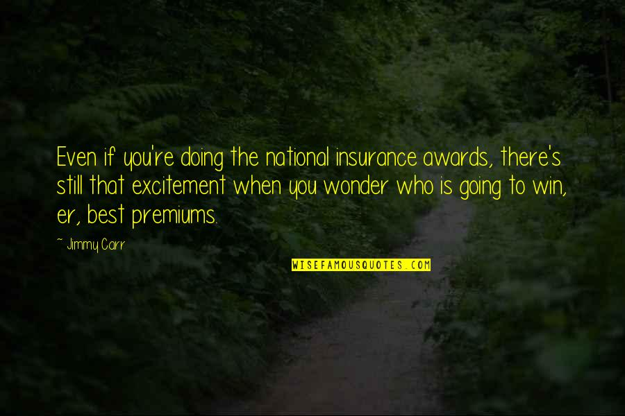 Going's Quotes By Jimmy Carr: Even if you're doing the national insurance awards,