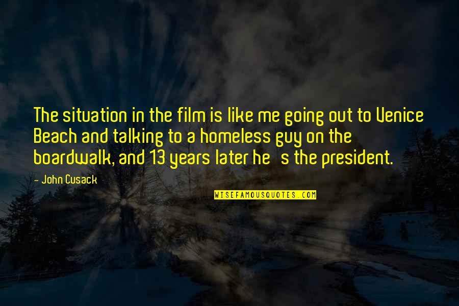 Going's Quotes By John Cusack: The situation in the film is like me