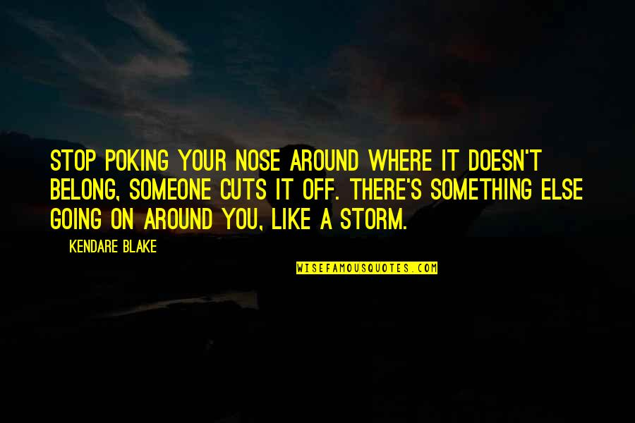 Going's Quotes By Kendare Blake: Stop poking your nose around where it doesn't