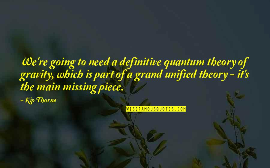 Going's Quotes By Kip Thorne: We're going to need a definitive quantum theory