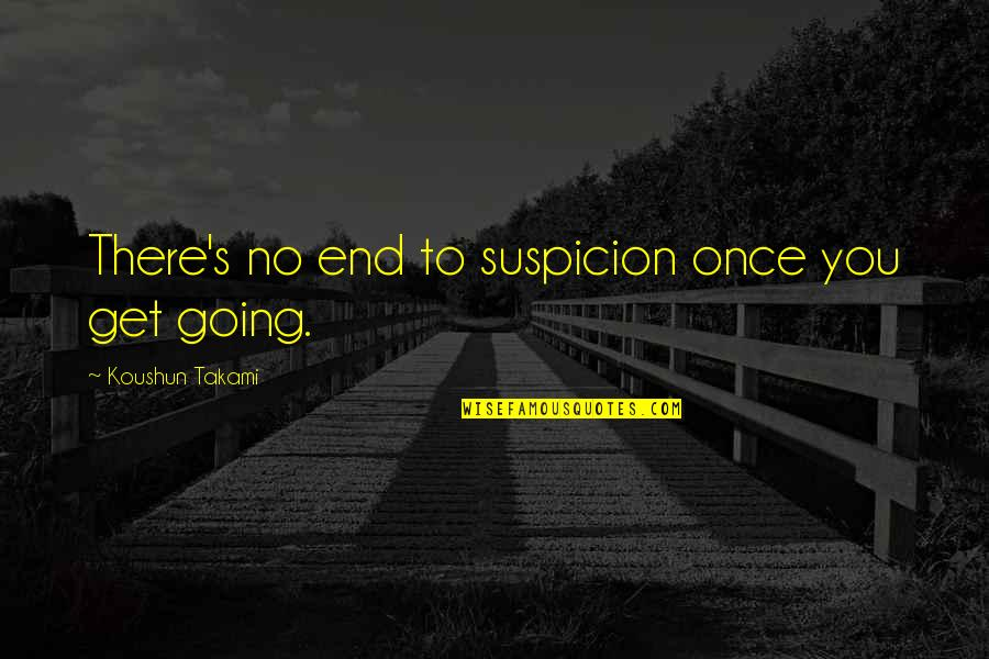 Going's Quotes By Koushun Takami: There's no end to suspicion once you get