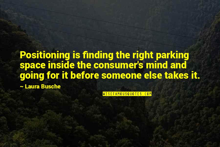 Going's Quotes By Laura Busche: Positioning is finding the right parking space inside