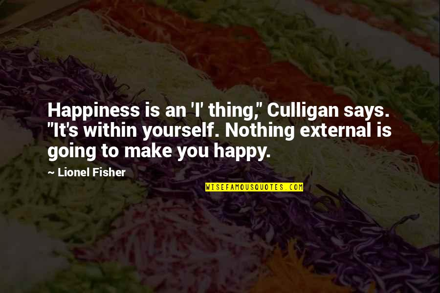 "Going's Quotes By Lionel Fisher: Happiness is an 'I' thing,"" Culligan says. ""It's"