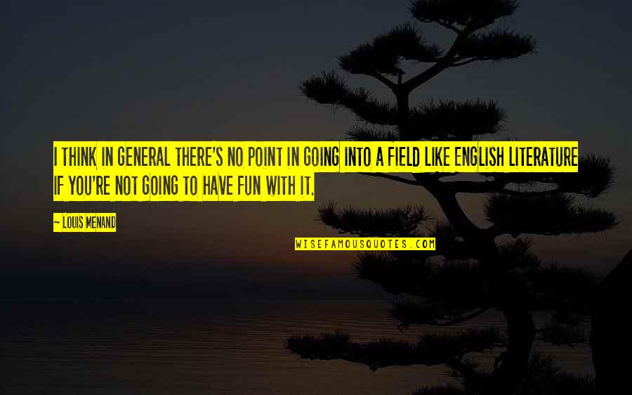 Going's Quotes By Louis Menand: I think in general there's no point in