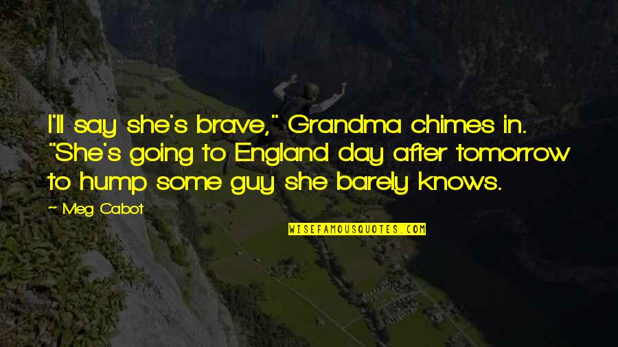 "Going's Quotes By Meg Cabot: I'll say she's brave,"" Grandma chimes in. ""She's"