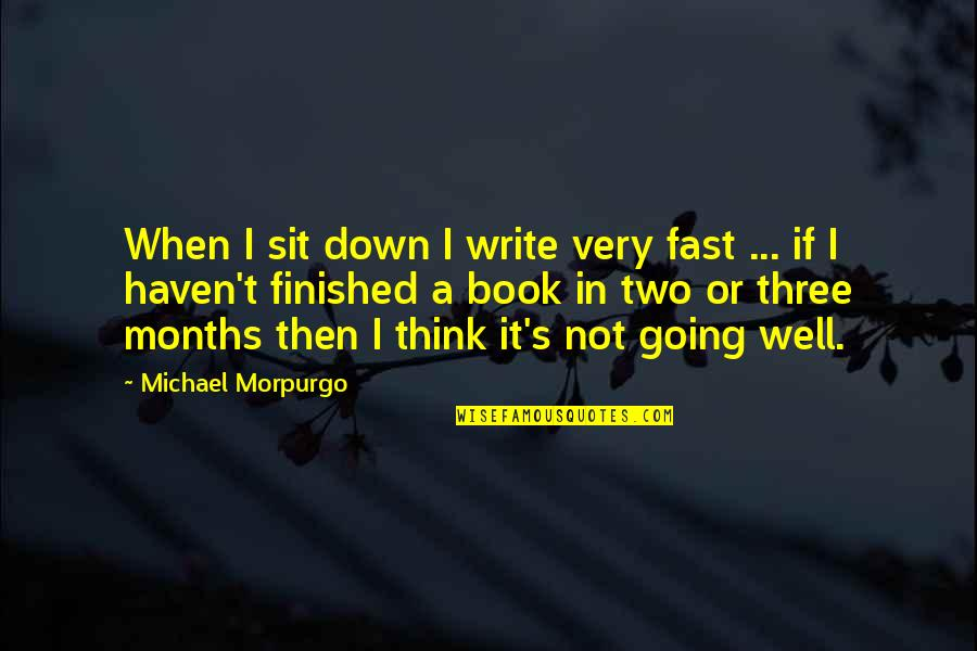 Going's Quotes By Michael Morpurgo: When I sit down I write very fast