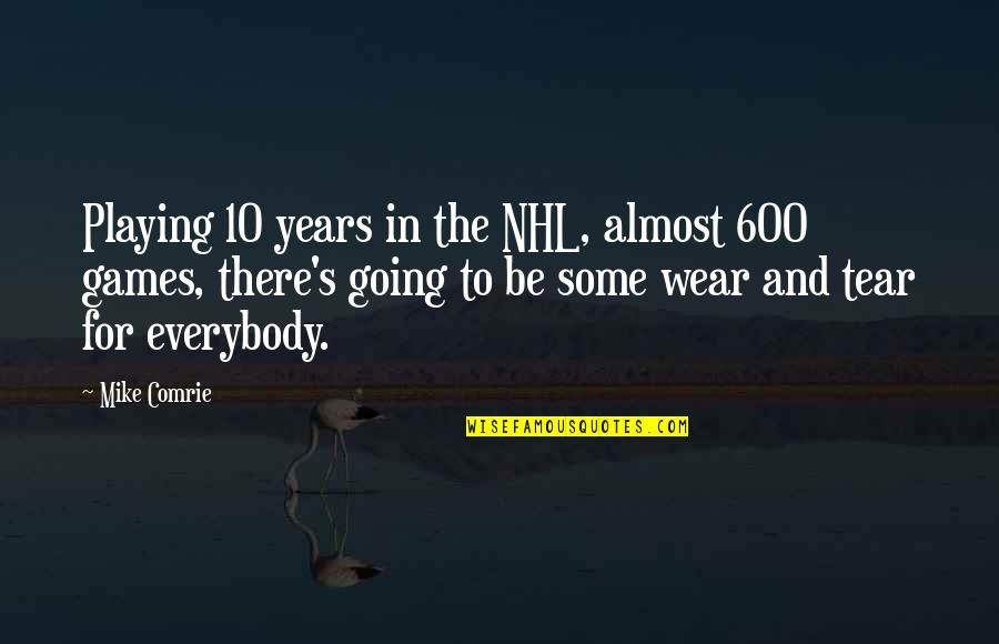 Going's Quotes By Mike Comrie: Playing 10 years in the NHL, almost 600