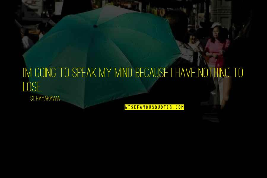 Going's Quotes By S.I. Hayakawa: I'm going to speak my mind because I