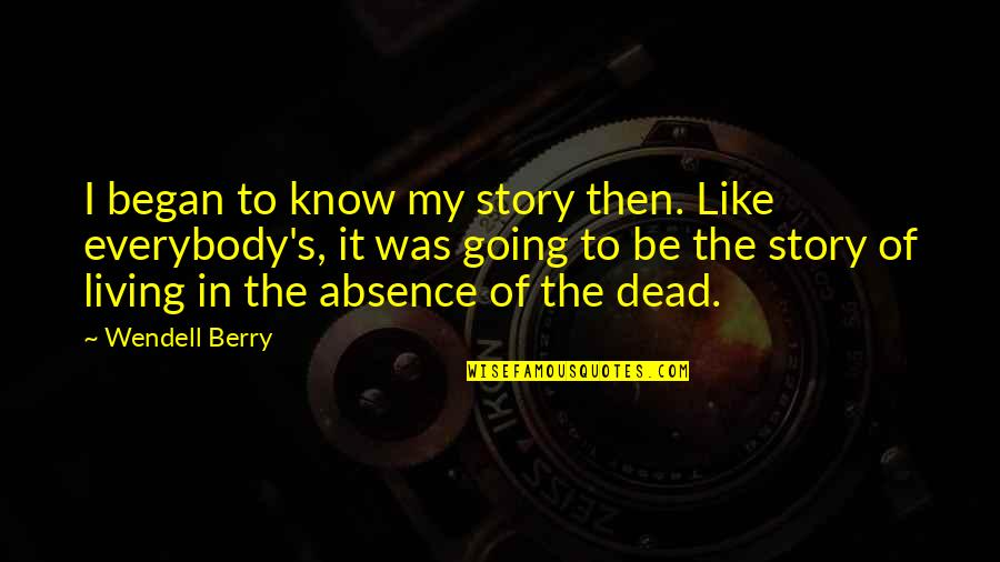 Going's Quotes By Wendell Berry: I began to know my story then. Like