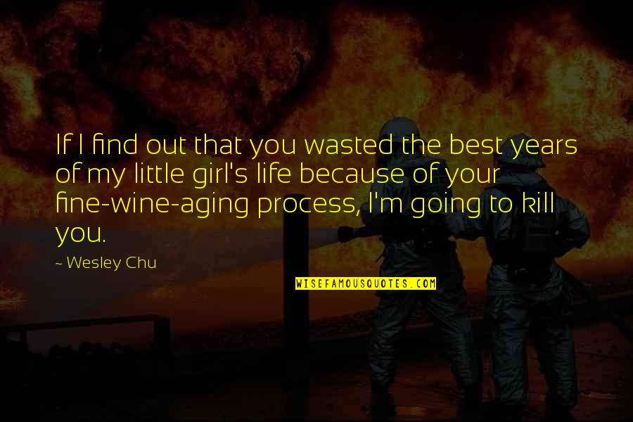 Going's Quotes By Wesley Chu: If I find out that you wasted the