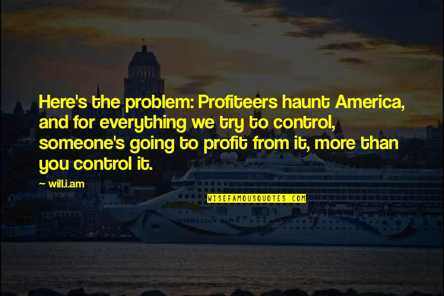Going's Quotes By Will.i.am: Here's the problem: Profiteers haunt America, and for