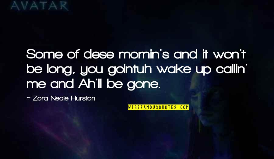 Gointuh Quotes By Zora Neale Hurston: Some of dese mornin's and it won't be