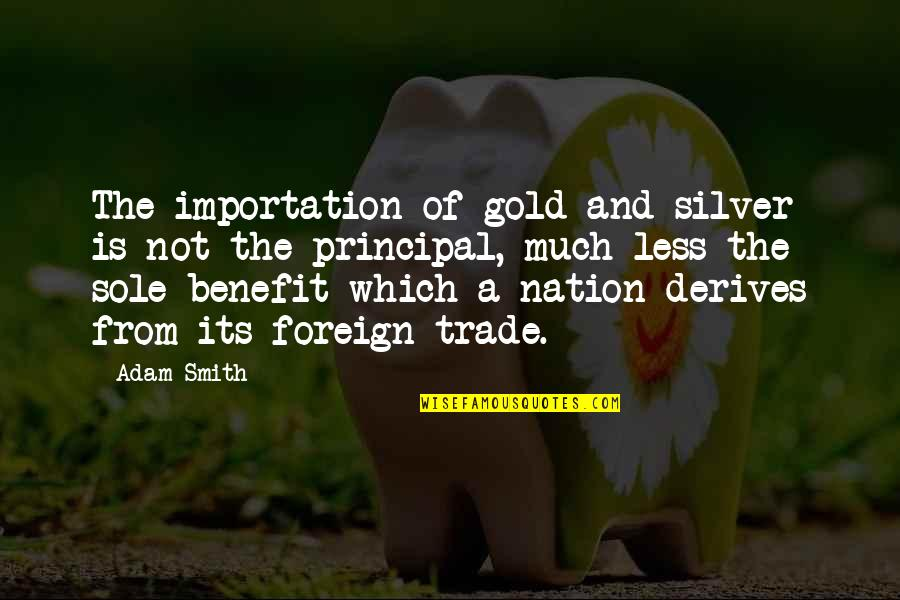 Gold And Silver Quotes By Adam Smith: The importation of gold and silver is not