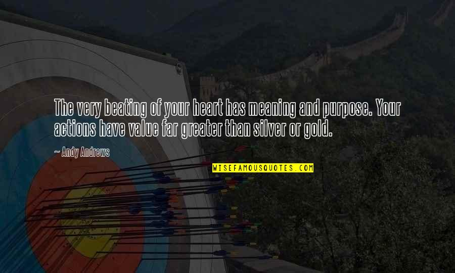 Gold And Silver Quotes By Andy Andrews: The very beating of your heart has meaning