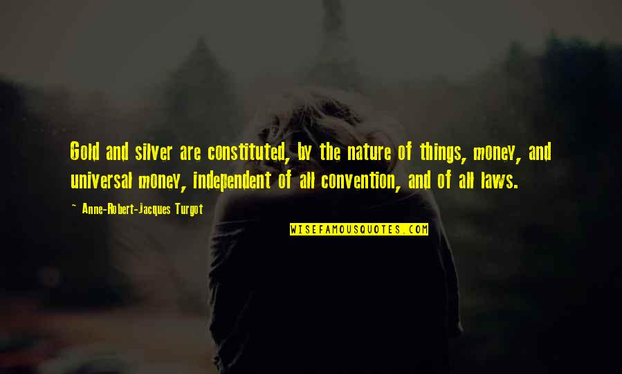 Gold And Silver Quotes By Anne-Robert-Jacques Turgot: Gold and silver are constituted, by the nature