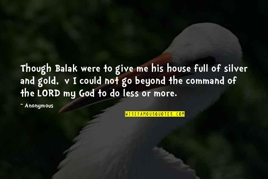 Gold And Silver Quotes By Anonymous: Though Balak were to give me his house
