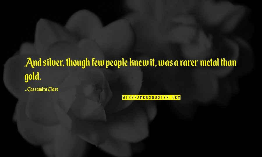 Gold And Silver Quotes By Cassandra Clare: And silver, though few people knew it, was