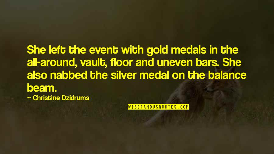Gold And Silver Quotes By Christine Dzidrums: She left the event with gold medals in
