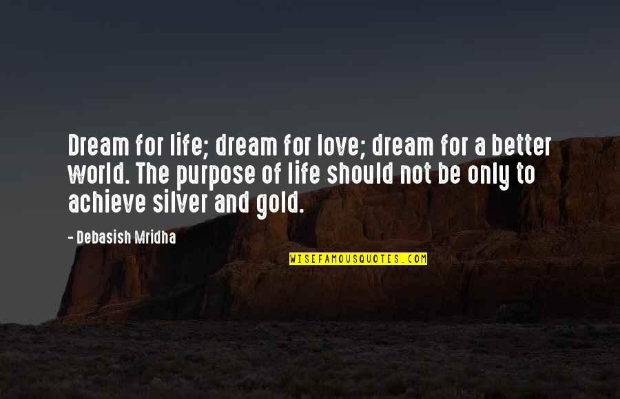 Gold And Silver Quotes By Debasish Mridha: Dream for life; dream for love; dream for