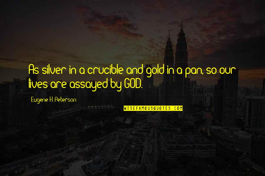 Gold And Silver Quotes By Eugene H. Peterson: As silver in a crucible and gold in