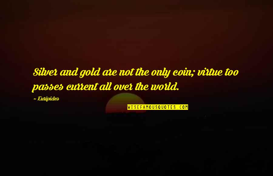 Gold And Silver Quotes By Euripides: Silver and gold are not the only coin;