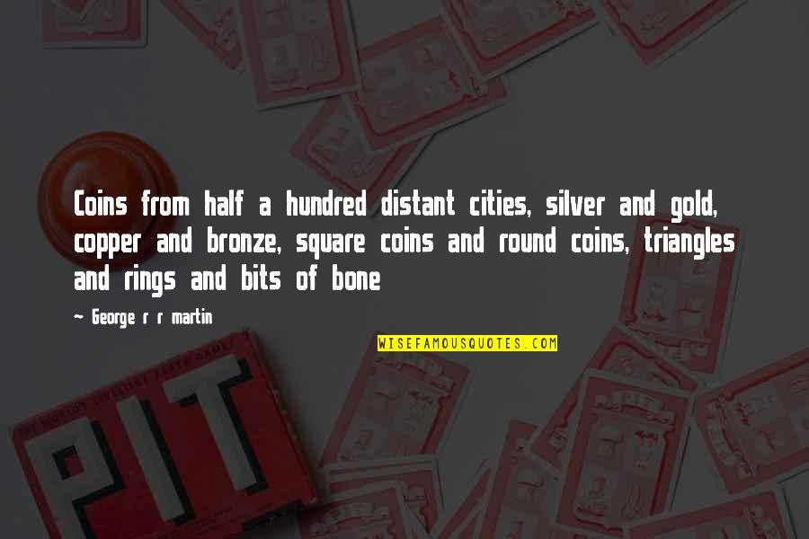 Gold And Silver Quotes By George R R Martin: Coins from half a hundred distant cities, silver