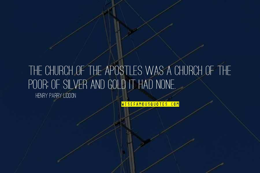 Gold And Silver Quotes By Henry Parry Liddon: The Church of the Apostles was a Church