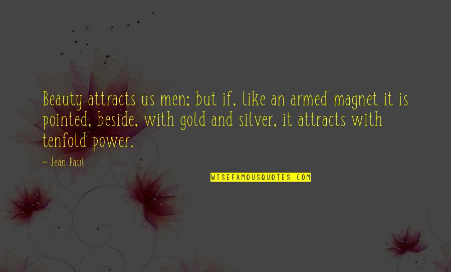 Gold And Silver Quotes By Jean Paul: Beauty attracts us men; but if, like an