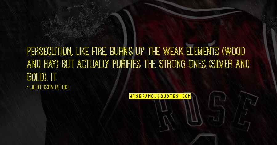 Gold And Silver Quotes By Jefferson Bethke: Persecution, like fire, burns up the weak elements