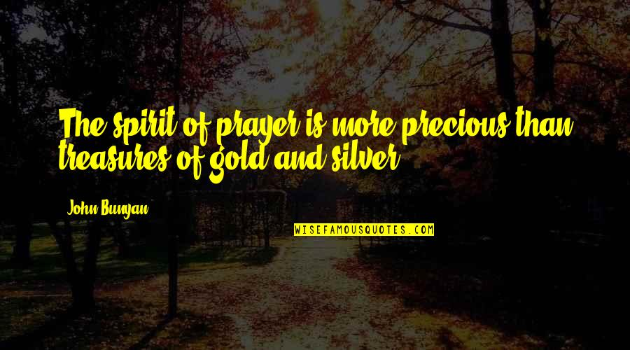 Gold And Silver Quotes By John Bunyan: The spirit of prayer is more precious than