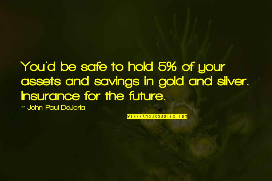 Gold And Silver Quotes By John Paul DeJoria: You'd be safe to hold 5% of your