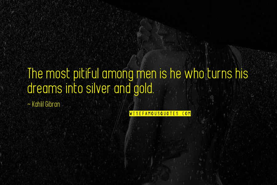 Gold And Silver Quotes By Kahlil Gibran: The most pitiful among men is he who