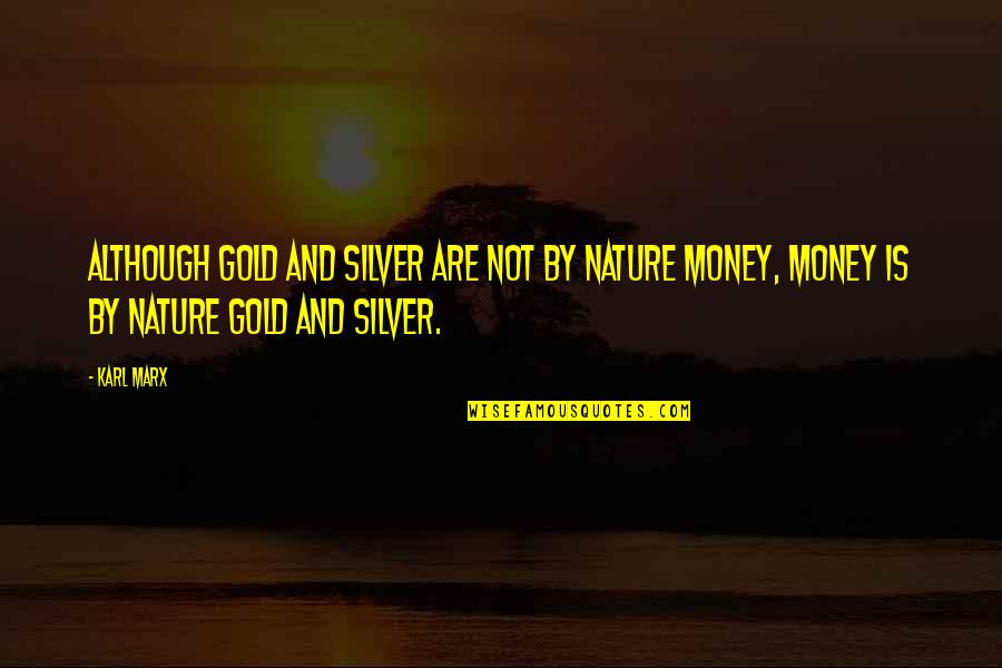 Gold And Silver Quotes By Karl Marx: Although gold and silver are not by nature
