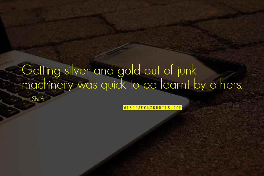 Gold And Silver Quotes By Li Shufu: Getting silver and gold out of junk machinery