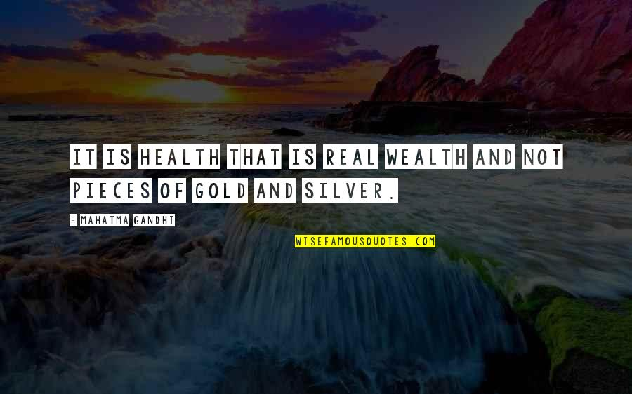 Gold And Silver Quotes By Mahatma Gandhi: It is health that is real wealth and