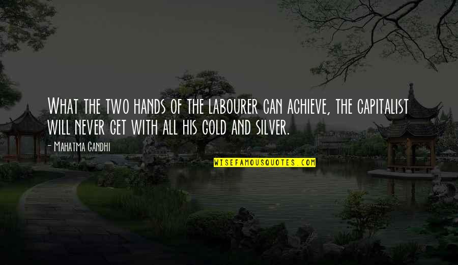 Gold And Silver Quotes By Mahatma Gandhi: What the two hands of the labourer can