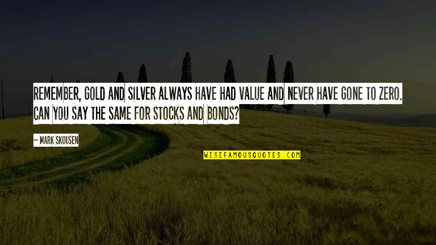 Gold And Silver Quotes By Mark Skousen: Remember, gold and silver always have had value