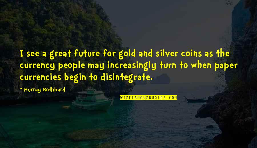 Gold And Silver Quotes By Murray Rothbard: I see a great future for gold and