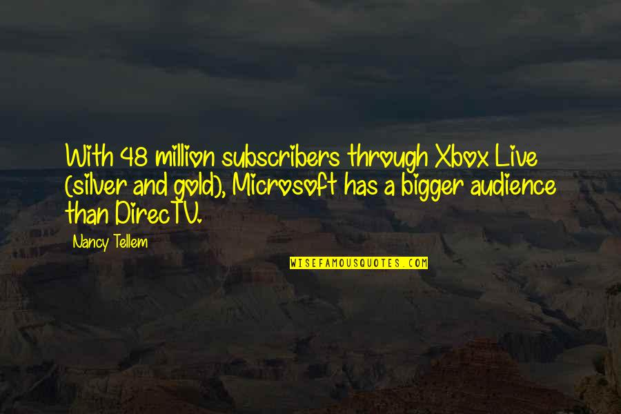 Gold And Silver Quotes By Nancy Tellem: With 48 million subscribers through Xbox Live (silver