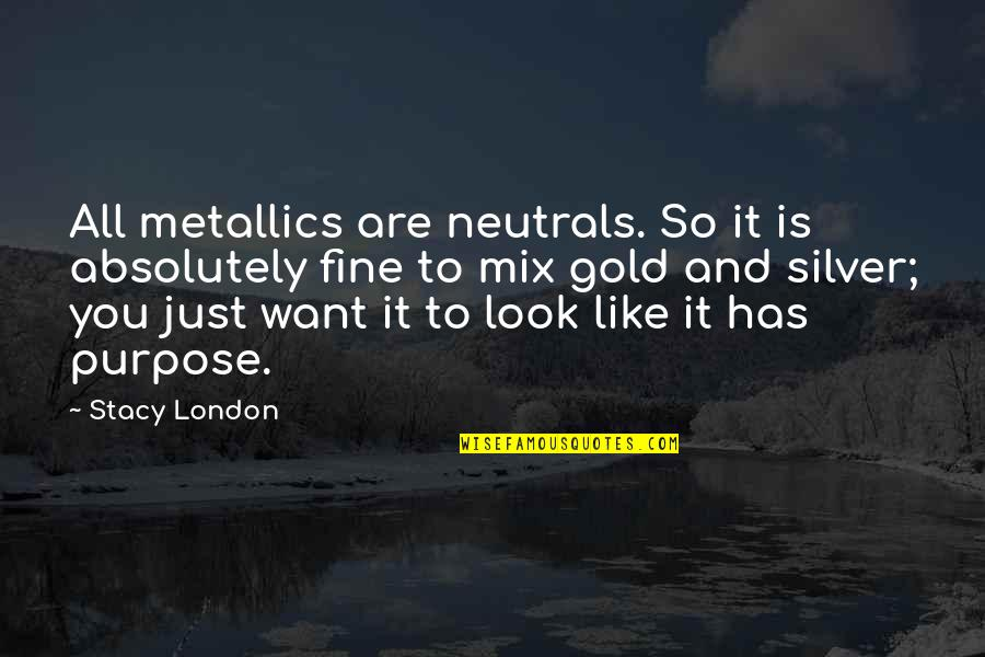 Gold And Silver Quotes By Stacy London: All metallics are neutrals. So it is absolutely