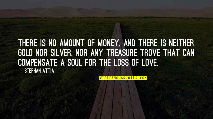 Gold And Silver Quotes By Stephan Attia: There is no amount of money, and there