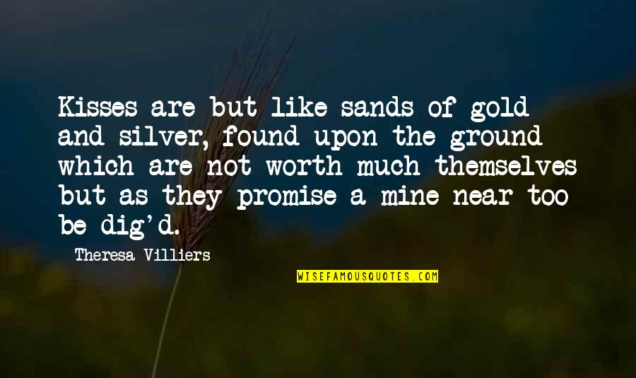 Gold And Silver Quotes By Theresa Villiers: Kisses are but like sands of gold and