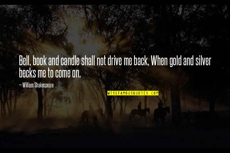 Gold And Silver Quotes By William Shakespeare: Bell, book and candle shall not drive me