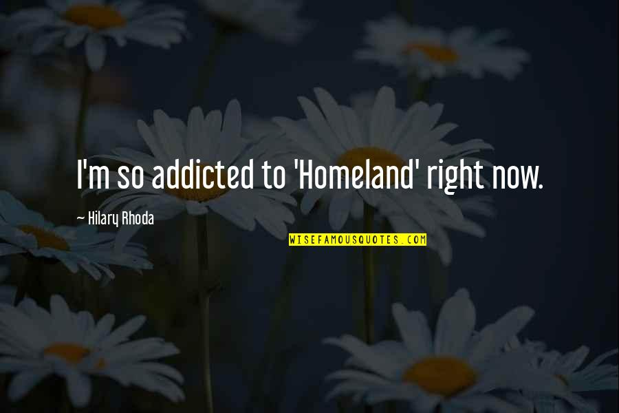 Gold Digger Person Quotes By Hilary Rhoda: I'm so addicted to 'Homeland' right now.
