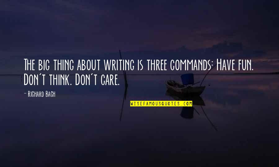 Gold Digger Person Quotes By Richard Bach: The big thing about writing is three commands: